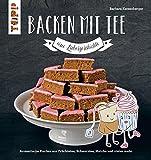 Backen mit Tee - Eine Liebesgeschichte: Aromatische Kuchen aus Früchtetee, Schwarztee, Matcha und vielen mehr