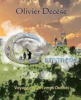 Ganymède: Voyage en des temps oubliés par [Decèse, Olivier]