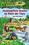 Das magische Baumhaus - Abenteuerliche Mission ins Reich der Tiere (Das magische Baumhaus - Sammelbände)