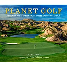 Planet Golf 2019 Wall Calendar: Featuring the Greatest Golf Courses Around the World