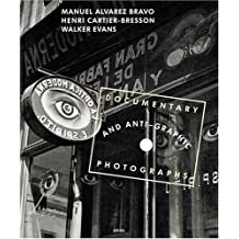 Manuel Alvarez Bravo, Henri Cartier-Bresson And Walker Evans: Documentary And Anti-Graphic Photographs: A Reconstruction of the 1935 Exhibition at the Julien Levy Gallery in New York (2004-06-15)