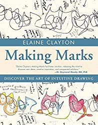 Making Marks: Discover the Art of Intuitive Drawing by Elaine Clayton (2014-05-06)