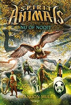 Nu of nooit (Spirit Animals Book 7) van [Mull, Brandon, Lu, Marie]