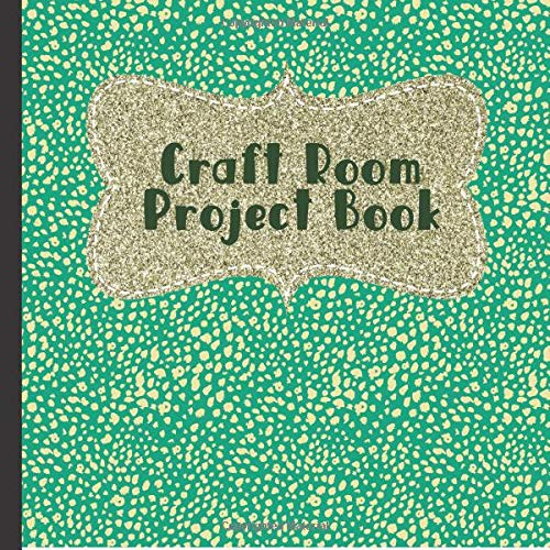 Craft Room Project Book: Keep a Record of Your Beautiful Craft Projects For a Lasting Family Keepsake (Craft Room Organizers, Band 3) -