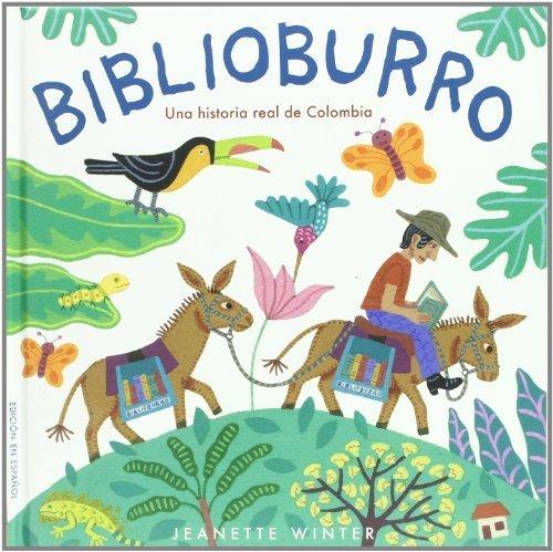 Biblioburro: Una historia real de Colombia / A true story of Colombia (Spanish Edition) by Winter, Jeanette (2010) Hardcover