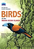 Birds of the Indian Ocean Islands: Madagascar, Mauritius, Reunion, Rodrigues, Seychelles and the Comoros (Chamberlain)