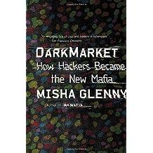 DarkMarket: How Hackers Became the New Mafia by Misha Glenny (2012-10-02)
