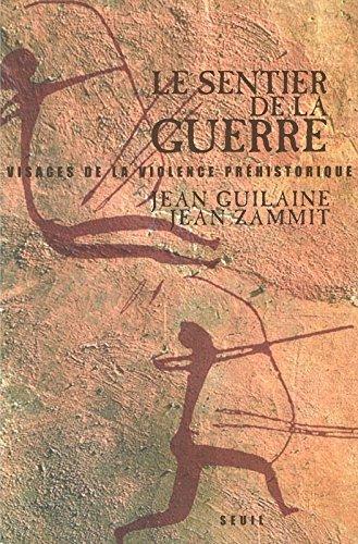 Le Sentier de la guerre : Visages de la violence préhistorique par Jean Guilaine