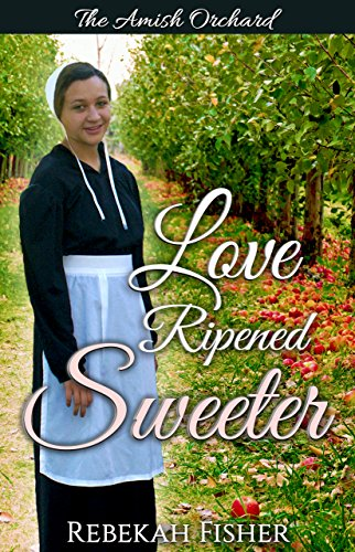 Amish Romance Love Ripened Sweeter A Sweet Clean Amish Romance Story
