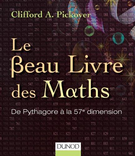 Le Beau Livre des Maths: de Pythagore a la 57e Dimension by Pickover