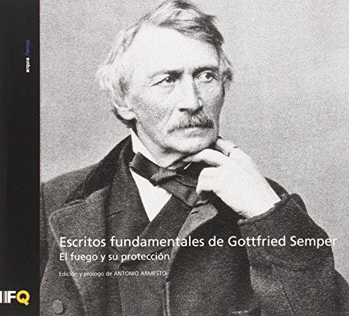 Escritos fundamentales de Gottfried Semper. El fuego y su protección: 37 (arquia/temas) por Gottfried Semper
