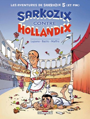 Livre gratuits en ligne Les Aventures de Sarkozix T05 : Sarkozix contre Hollandix pdf, epub