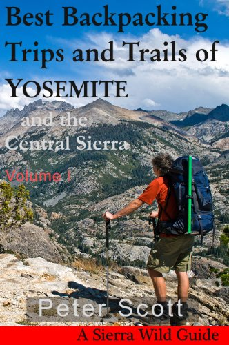 Best Backpacking Trips and Trails of YOSEMITE and the Central Sierra Volume I (English Edition)