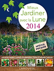 Mieux jardiner avec la Lune 2014 - Spécial potager