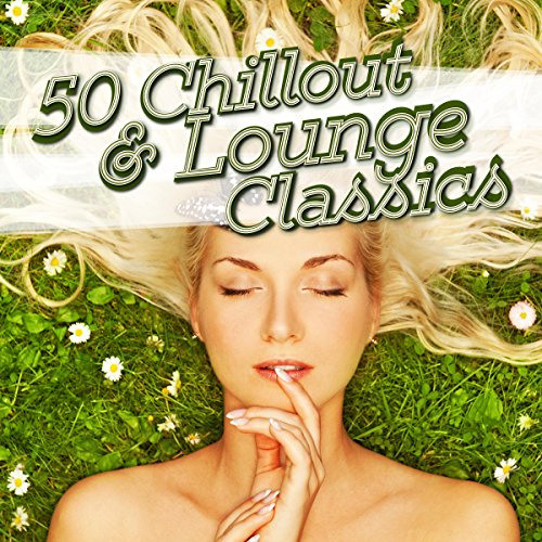 50 Chillout & Lounge Classics (Musik Chill-out)