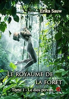 Le royaume de la forêt: T1 - Le dieu pervers par [Sauw, Erika]