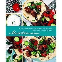 Mediterranean: A Mediterranean Cookbook for Easy Mediterranean Dishes (English Edition)
