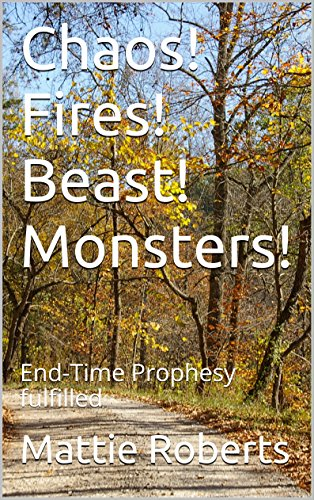 Chaos! Fires! Beast! Monsters!: End-Time Prophesy fulfilled (English Edition) Chaos Beast Men