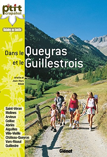 Dans le Queyras et le Guillestrois: Saint-Vran, Molines, Arvieux, Ceillac, Abris, Aiguilles, Ville-Vieille, Chteau-Queyras, Vars ...