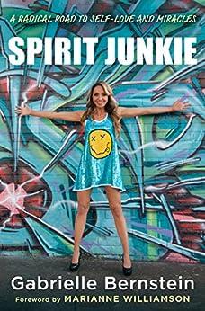 Spirit Junkie: A Radical Road to Self-Love and Miracles par [Bernstein, Gabrielle]