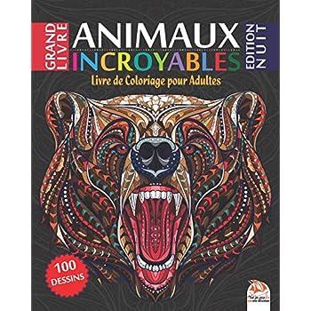 Animaux Incroyables - Edition Nuit: Livre de Coloriage pour Adultes - 100 Illustrations d'animaux sur fond noir (Mandalas) à COLORIER