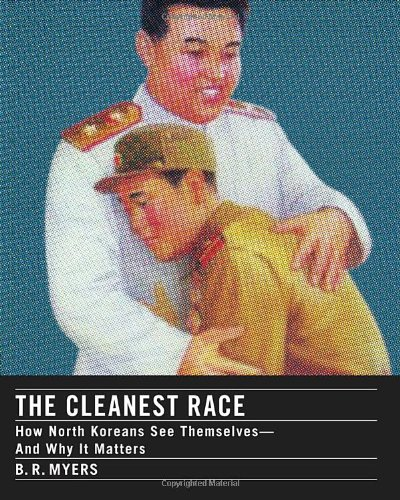 The Cleanest Race: A Briefing on North Korea por B.R. Myers