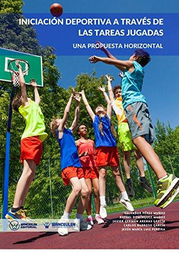 Iniciación deportiva a través de las tareas jugadas: Una propuesta horizontal por Salvador  Pérez Muñoz