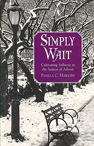(Simply Wait: Cultivating Stillness in the Season of Advent) By Hawkins, Pamela C. (Author) Paperback on 01-Aug-2007