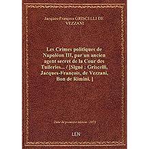 Les Crimes politiques de Napoléon III, par un ancien agent secret de la Cour des Tuileries... / [Sig