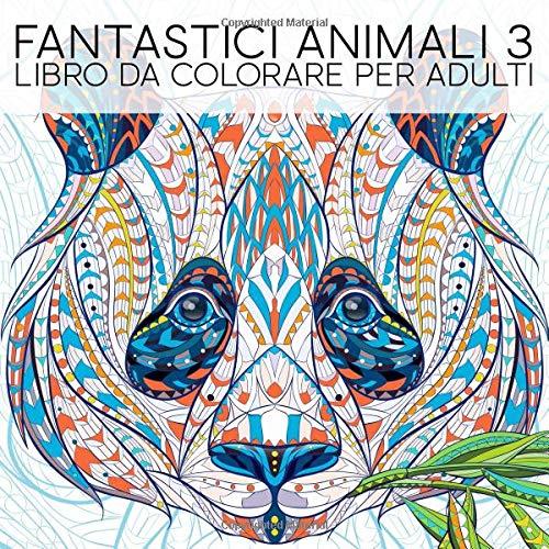 Fantastici animali 3: Libro da colorare per adulti
