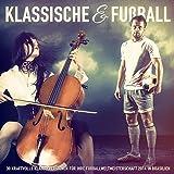 Klassische Musik & Fußball: 30 kraftvolle Klassikversionen für Ihre Fußballweltmeisterschaft 2014 in Brasilien