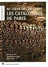 Les catacombes de Paris : Au coeur des ténèbres par Robin