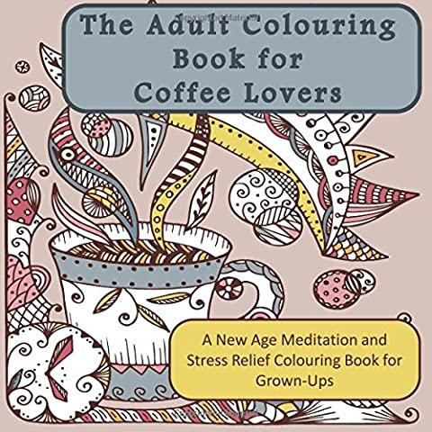 The Adult Colouring Book for Coffee Lovers: A New Age