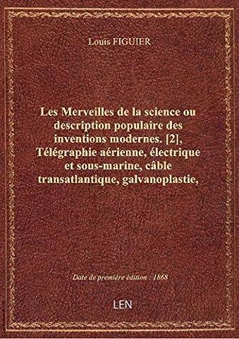 Les Merveilles de la science ou description populaire des inventions modernes. [2], Télégraphie aéri
