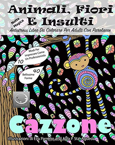 ANTISTRESS Libro Da Colorare Per Adulti Con Parolacce Notte Magica: Animali, Fiori E Insulti