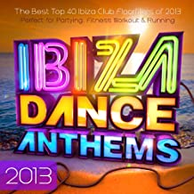Ibiza Dance Anthems 2013 - The Best Top 40 Ibiza Club Floorfillers of 2013 - Perfect for Partying , Fitness Workout & Running