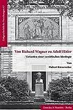 Von Richard Wagner zu Adolf Hitler.: Varianten einer rassistischen Ideologie. (Zeitgeschichtliche Forschungen) - Hubert Kiesewetter