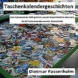Taschenkalendergeschichten: Vom Kulturbund  der DDR verschmäht, von der Staatssicherheit observiert: IG Taschenkalendersammler Deutschlands