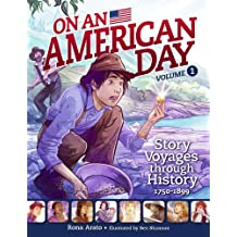 On an American Day, Volume 1: Story Voyages Through History, 1750-1899
