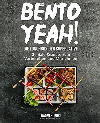 Bento Yeah! - Die Lunchbox der Superlative: Geniale Rezepte zum Vorbereiten und Mitnehmen (Meal Prep, japanische Küche, Bento Box Kochbuch, Lunch to go, japanisches Kochbuch, japanische Rezepte) (Kochen-rezepte-box)