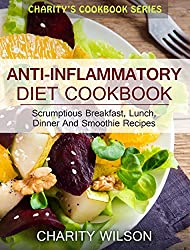 Anti-Inflammatory Diet Cookbook: Scrumptious Breakfast, Lunch, Dinner And Smoothie Recipes (Anti-Inflammatory Recipes) (Clean Eating Recipes) (English Edition)