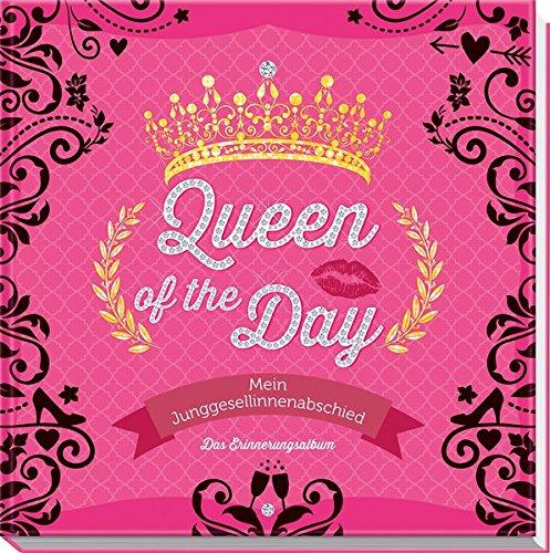 Queen of the Day - Mein Junggesellinnenabschied: Das Erinnerungsalbum (Buch Hochzeitsplaner Bräute,)