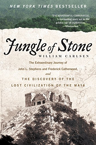 Jungle of Stone: The Extraordinary Journey of John L. Stephens and Frederick Catherwood, and the Discovery of the Lost Civilization of the Maya por William Carlsen