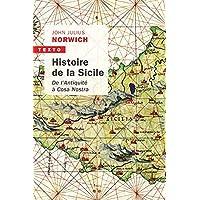 HISTOIRE DE LA SICILE: De l'Antiquité à Cosa nostra