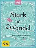 Stark im Wandel (mit CD): Lebensveränderungen annehmen und aktiv gestalten (GU Mind & Soul Textratgeber)