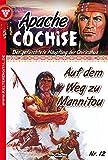 Apache Cochise 12 - Western: Auf dem Weg zu Mannitou