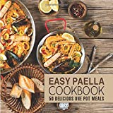 Easy Paella Cookbook: 50 Delicious One-Pot Meals