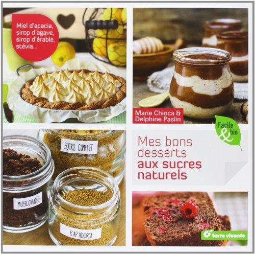 Mes bons desserts aux sucres naturels par Marie Chioca