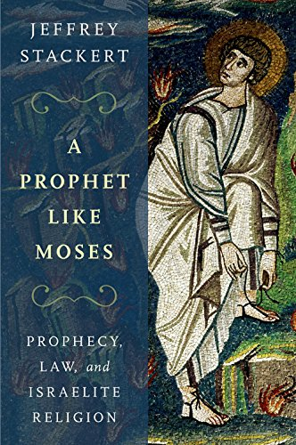 A Prophet Like Moses: Prophecy, Law, and Israelite Religion (English Edition) por Jeffrey Stackert