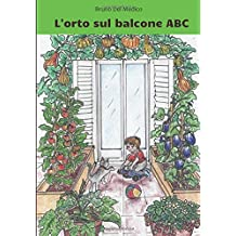 L'orto sul balcone ABC: Con progetti di orti da 2 a 40 metri quadrati